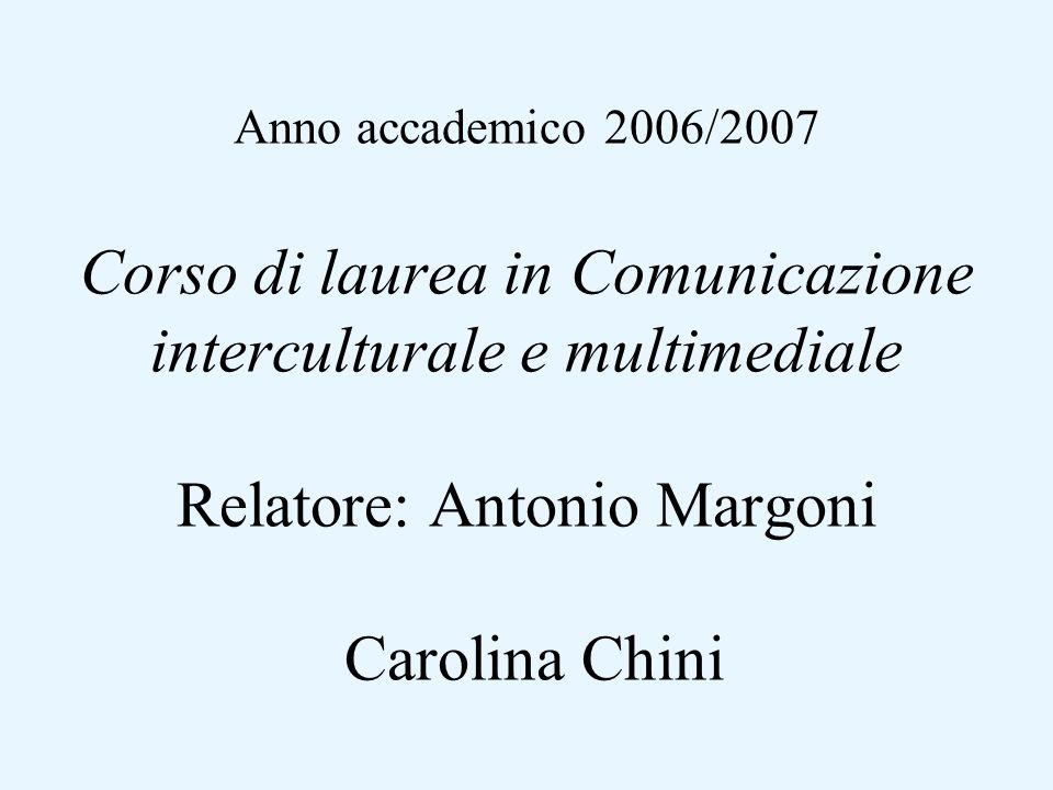 Anno accademico 2006/2007 Corso di laurea in Comunicazione interculturale e multimediale Relatore: Antonio Margoni Carolina Chini