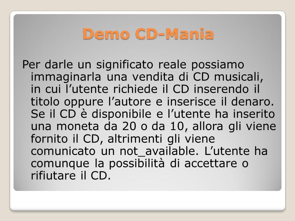 Demo CD-Mania Per darle un significato reale possiamo immaginarla una vendita di CD musicali, in cui lutente richiede il CD inserendo il titolo oppure lautore e inserisce il denaro.