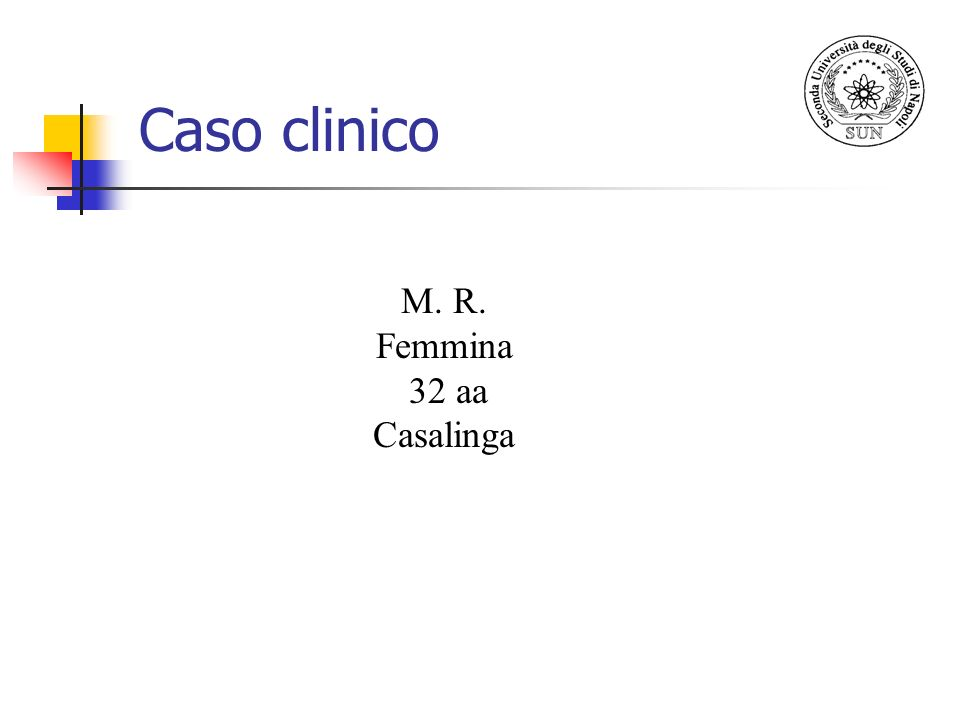 Caso clinico M. R. Femmina 32 aa Casalinga