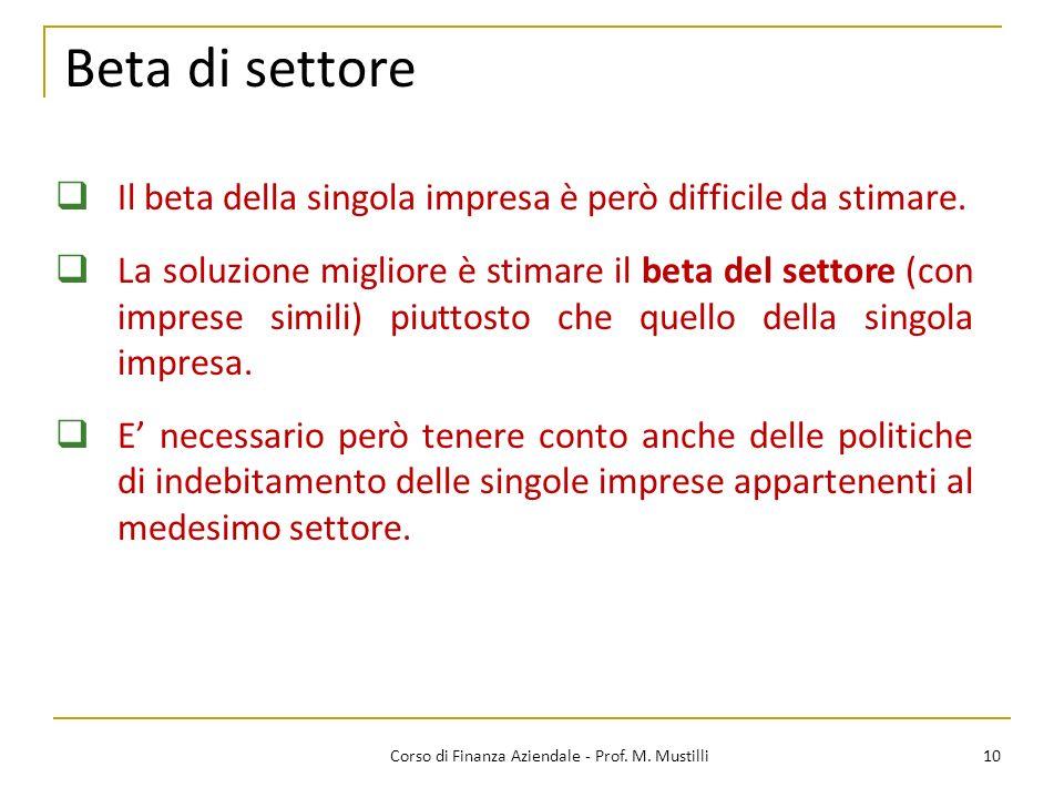10Corso di Finanza Aziendale - Prof. M. Mustilli Beta di settore Il beta della singola impresa è però difficile da stimare. La soluzione migliore è st