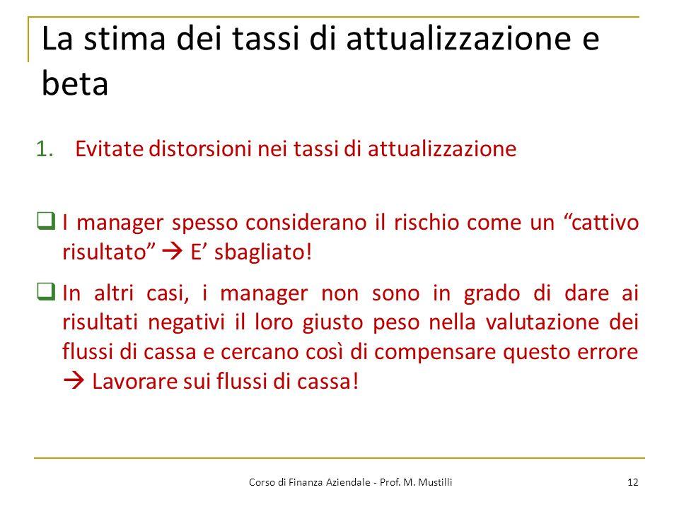 12Corso di Finanza Aziendale - Prof. M. Mustilli La stima dei tassi di attualizzazione e beta 1.Evitate distorsioni nei tassi di attualizzazione I man