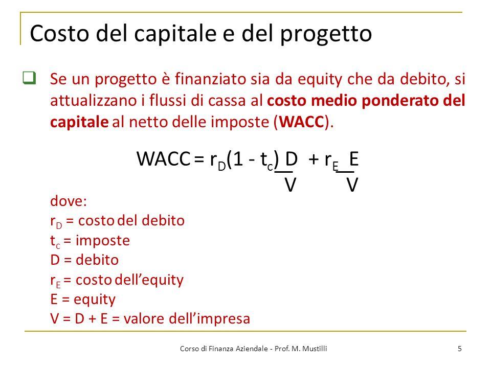 Costo del capitale e del progetto 5Corso di Finanza Aziendale - Prof. M. Mustilli Se un progetto è finanziato sia da equity che da debito, si attualiz