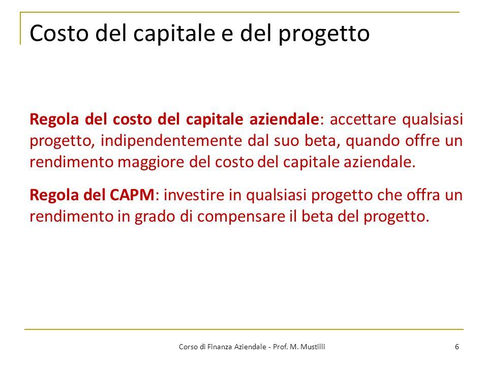 Costo del capitale e del progetto 6Corso di Finanza Aziendale - Prof. M. Mustilli Regola del costo del capitale aziendale: accettare qualsiasi progett