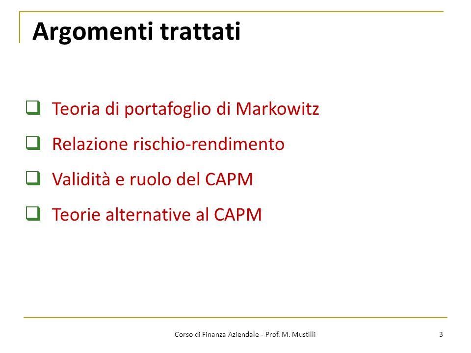 Argomenti trattati 3 Teoria di portafoglio di Markowitz Relazione rischio-rendimento Validità e ruolo del CAPM Teorie alternative al CAPM Corso di Finanza Aziendale - Prof.
