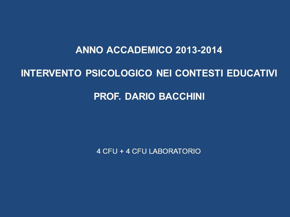 ANNO ACCADEMICO 2013-2014 INTERVENTO PSICOLOGICO NEI CONTESTI EDUCATIVI PROF. DARIO BACCHINI 4 CFU + 4 CFU LABORATORIO