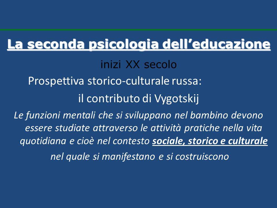 Prospettiva storico-culturale russa: il contributo di Vygotskij Le funzioni mentali che si sviluppano nel bambino devono essere studiate attraverso le