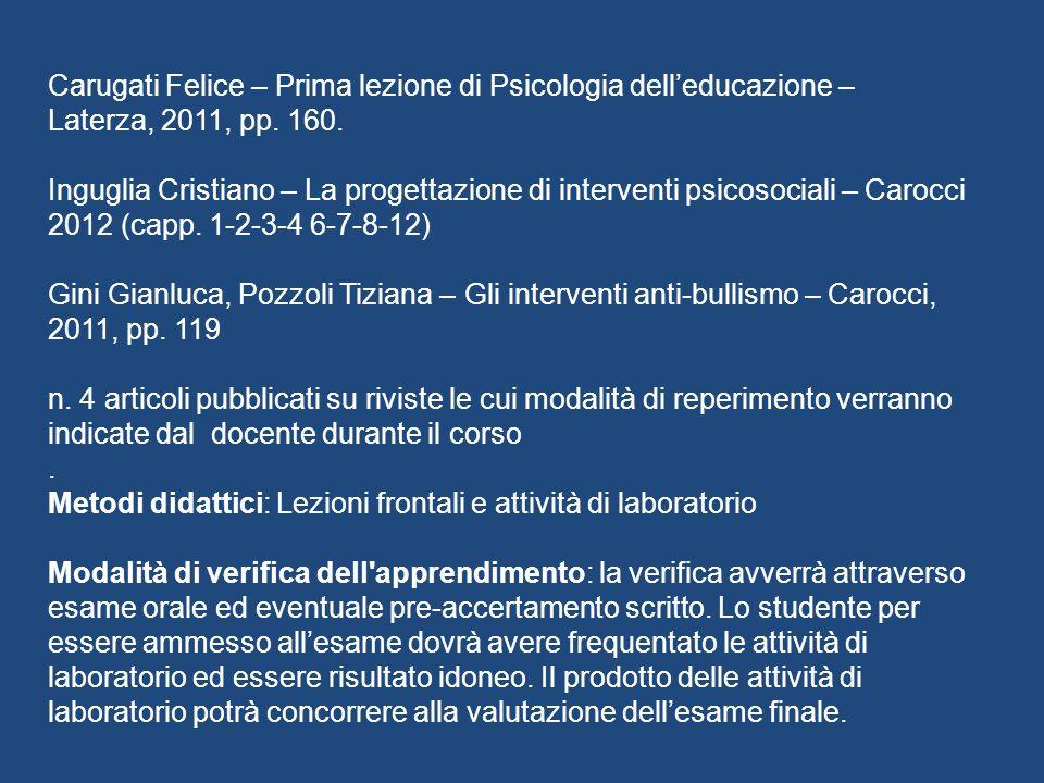Carugati Felice – Prima lezione di Psicologia delleducazione – Laterza, 2011, pp. 160. Inguglia Cristiano – La progettazione di interventi psicosocial