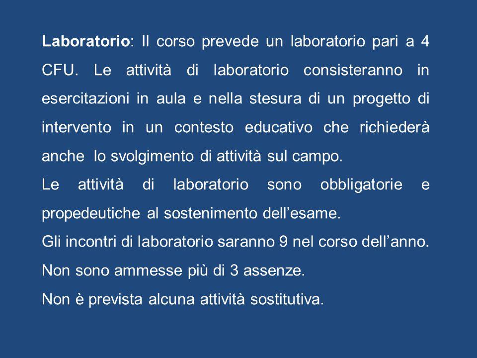 Laboratorio: Il corso prevede un laboratorio pari a 4 CFU. Le attività di laboratorio consisteranno in esercitazioni in aula e nella stesura di un pro