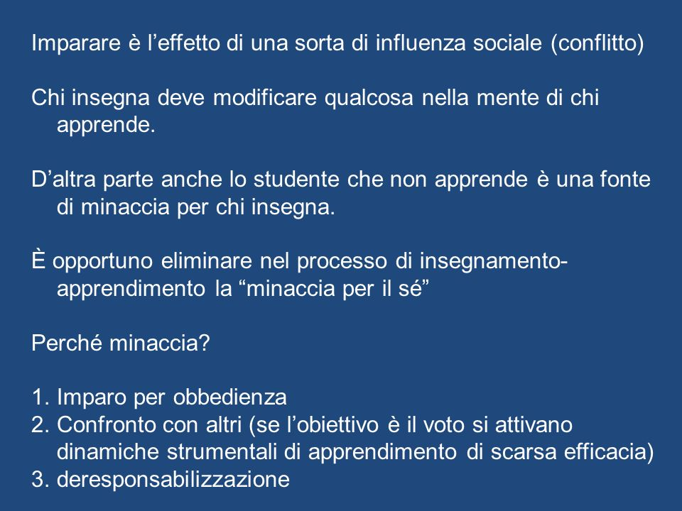 Imparare è leffetto di una sorta di influenza sociale (conflitto) Chi insegna deve modificare qualcosa nella mente di chi apprende. Daltra parte anche