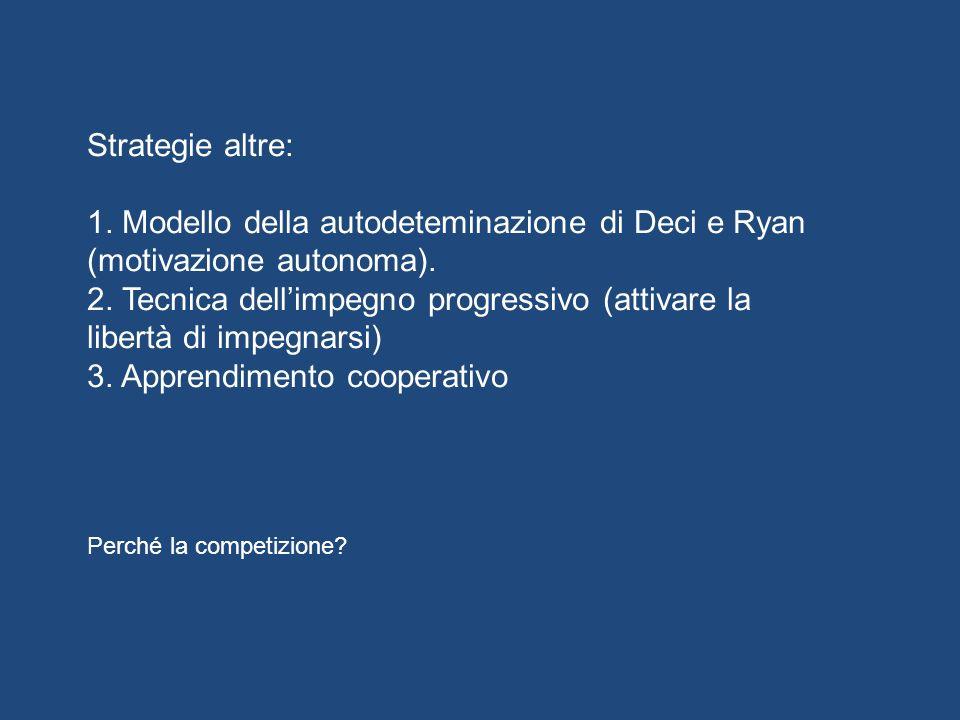 Strategie altre: 1. Modello della autodeteminazione di Deci e Ryan (motivazione autonoma). 2. Tecnica dellimpegno progressivo (attivare la libertà di