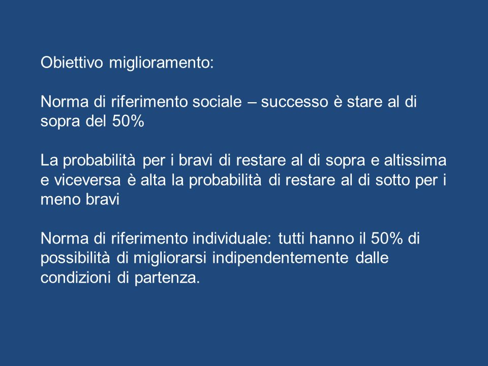 Obiettivo miglioramento: Norma di riferimento sociale – successo è stare al di sopra del 50% La probabilità per i bravi di restare al di sopra e altis