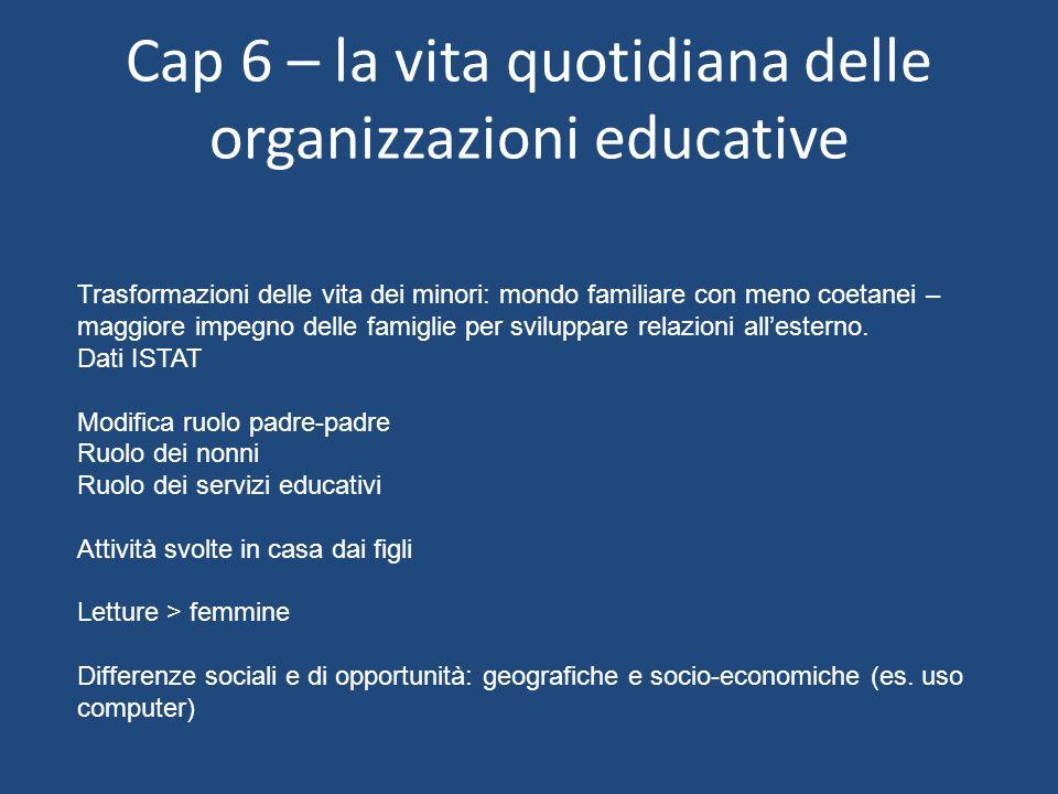 Cap 6 – la vita quotidiana delle organizzazioni educative Trasformazioni delle vita dei minori: mondo familiare con meno coetanei – maggiore impegno d