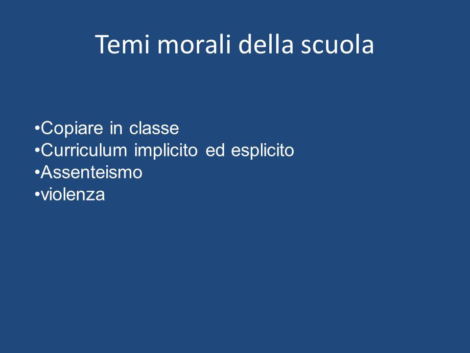 Temi morali della scuola Copiare in classe Curriculum implicito ed esplicito Assenteismo violenza