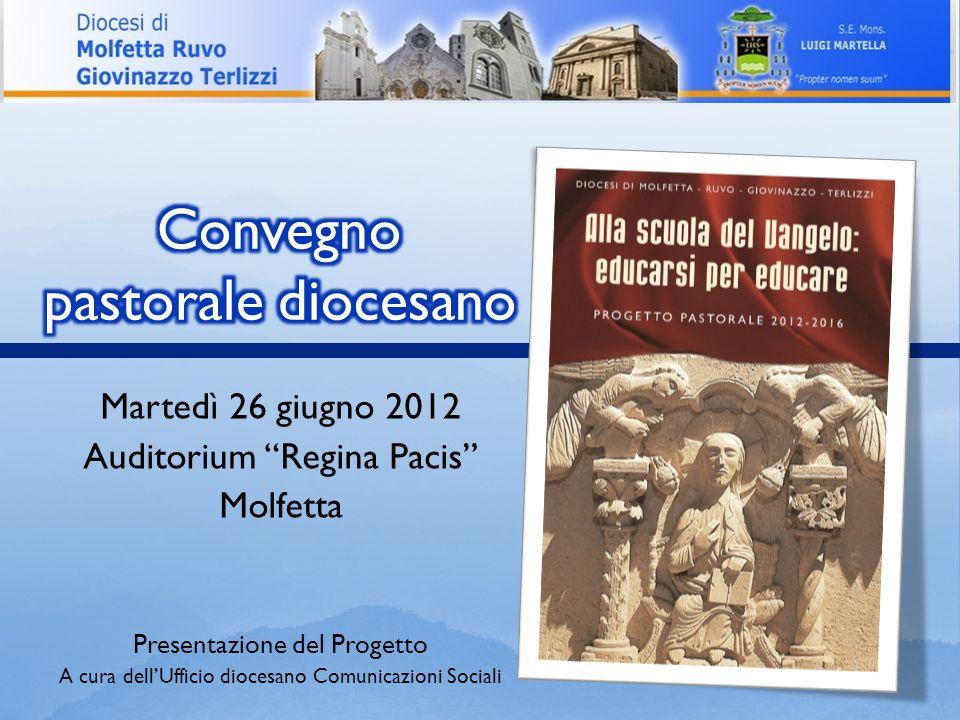 Martedì 26 giugno 2012 Auditorium Regina Pacis Molfetta Presentazione del Progetto A cura dellUfficio diocesano Comunicazioni Sociali