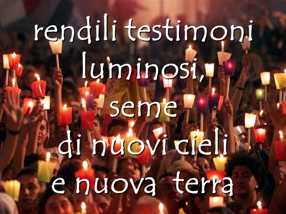 rendili testimoni luminosi, seme di nuovi cieli e nuova terra