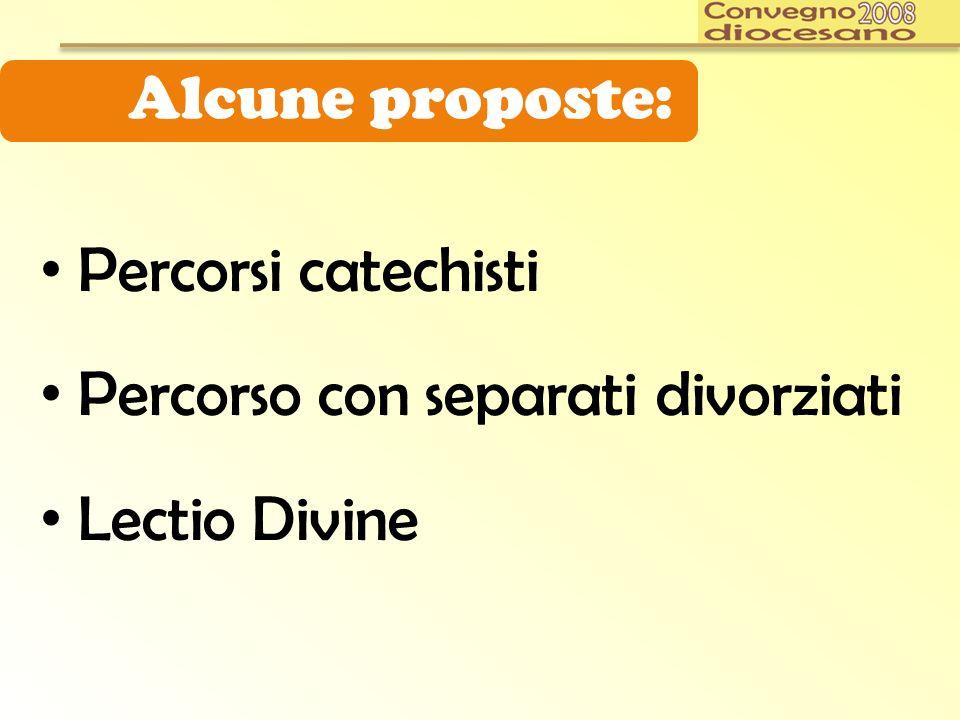 Alcune proposte: Percorsi catechisti Percorso con separati divorziati Lectio Divine