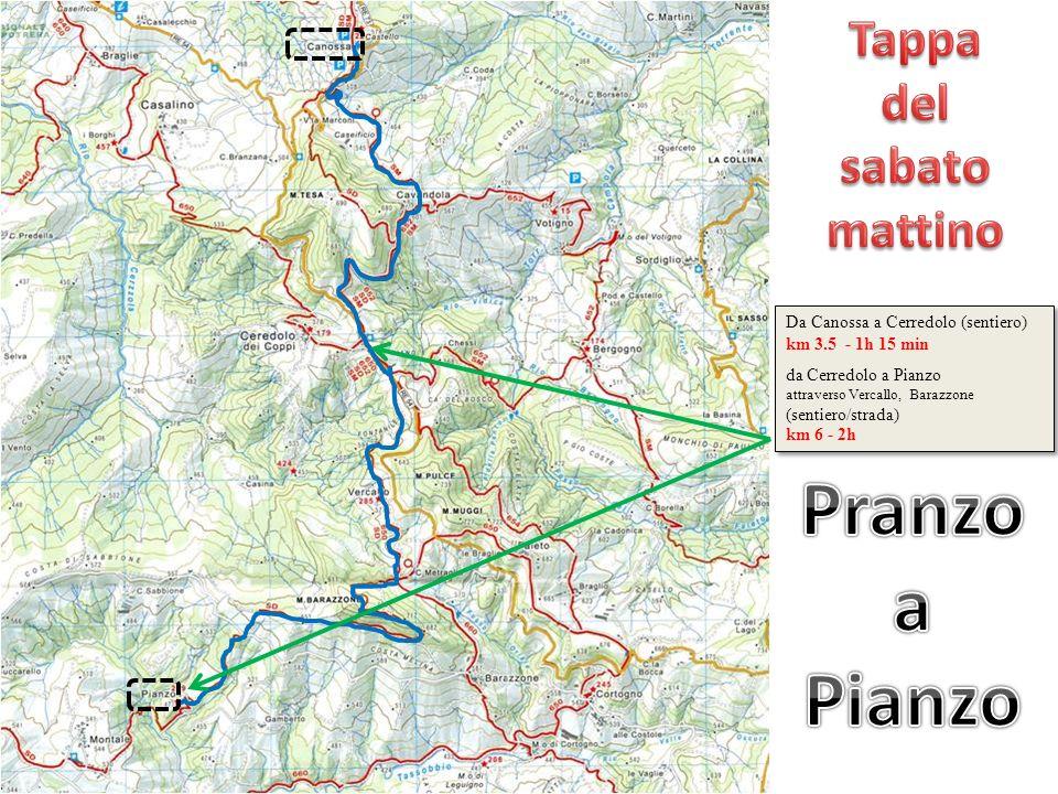 Da Canossa a Cerredolo (sentiero) km 3.5 - 1h 15 min da Cerredolo a Pianzo attraverso Vercallo, Barazzone (sentiero/strada) km 6 - 2h Da Canossa a Cer