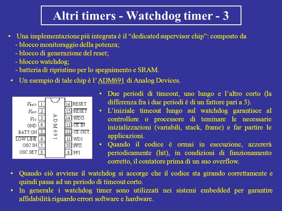 Altri timers - Watchdog timer - 3 Una implementazione più integrata è il dedicated supervisor chip: composto da - blocco monitoraggio della potenza; -