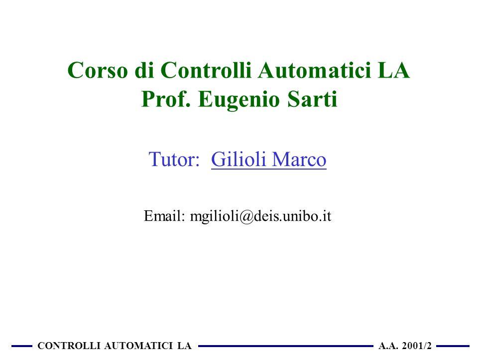 CONTROLLI AUTOMATICI LA A.A.2001/2 Corso di Controlli Automatici LA Prof.