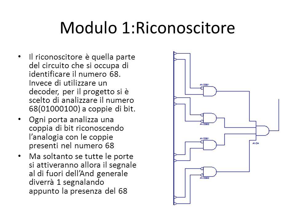 Modulo 1:Riconoscitore Il riconoscitore è quella parte del circuito che si occupa di identificare il numero 68. Invece di utilizzare un decoder, per i