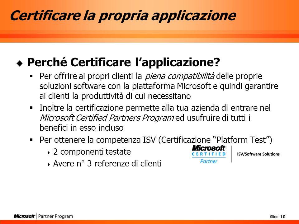 Slide 10 Certificare la propria applicazione Perché Certificare lapplicazione.