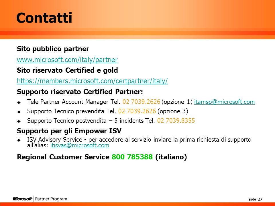 Slide 27 Contatti Sito pubblico partner www.microsoft.com/italy/partner Sito riservato Certified e gold https://members.microsoft.com/certpartner/italy/ Supporto riservato Certified Partner: Tele Partner Account Manager Tel.