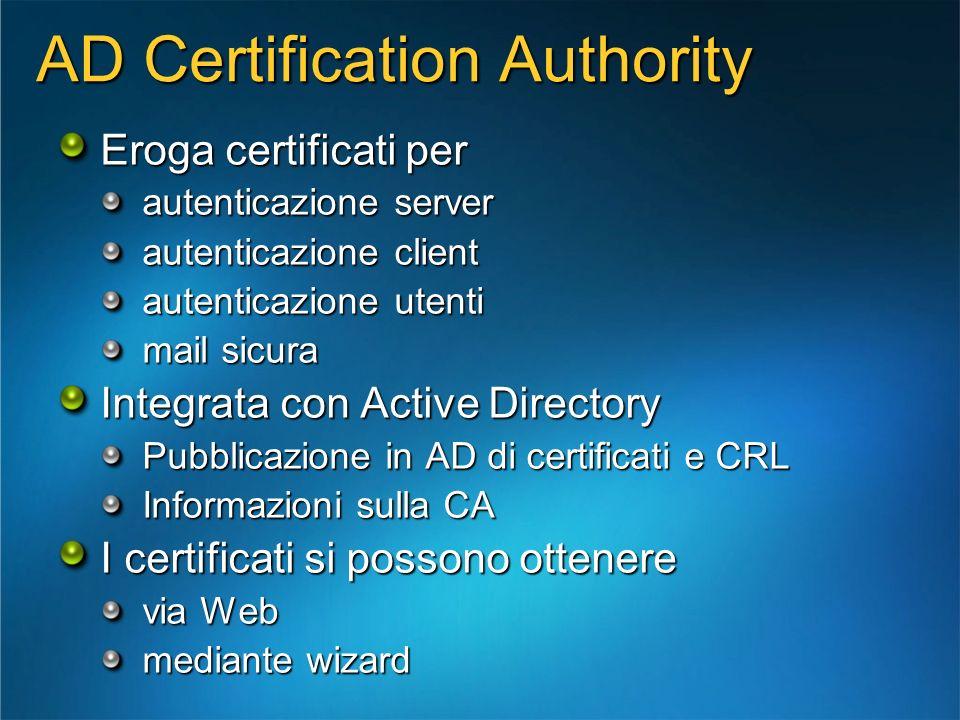 AD Certification Authority Eroga certificati per autenticazione server autenticazione client autenticazione utenti mail sicura Integrata con Active Di