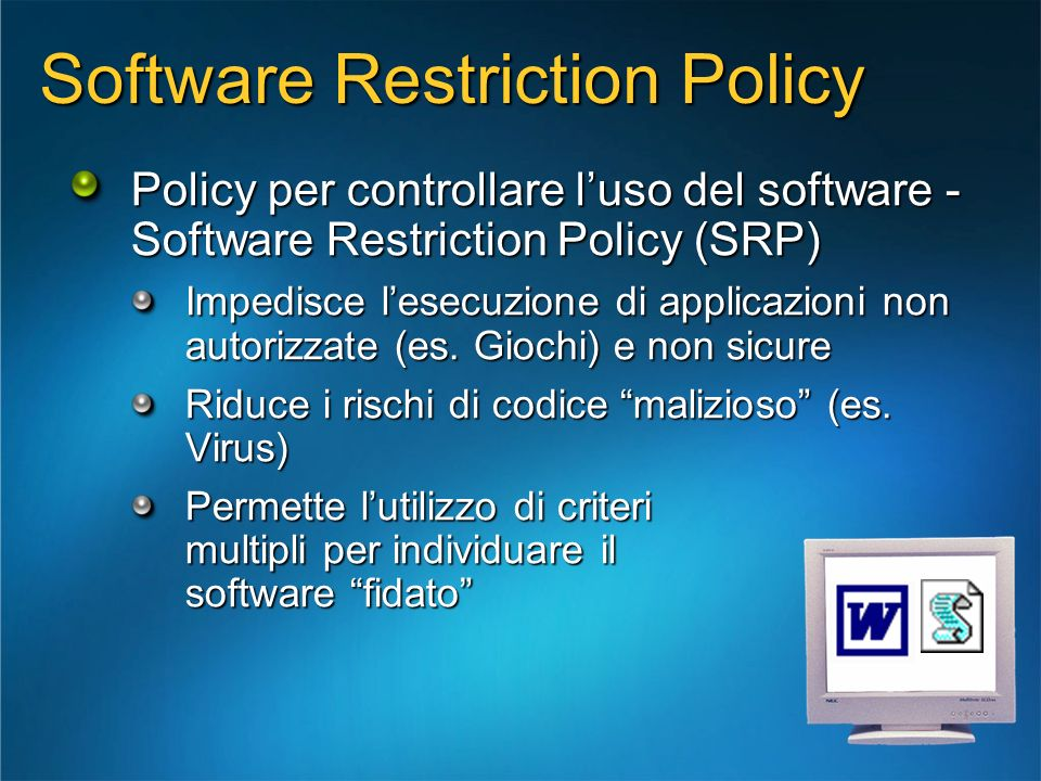 Software Restriction Policy Policy per controllare luso del software - Software Restriction Policy (SRP) Impedisce lesecuzione di applicazioni non aut