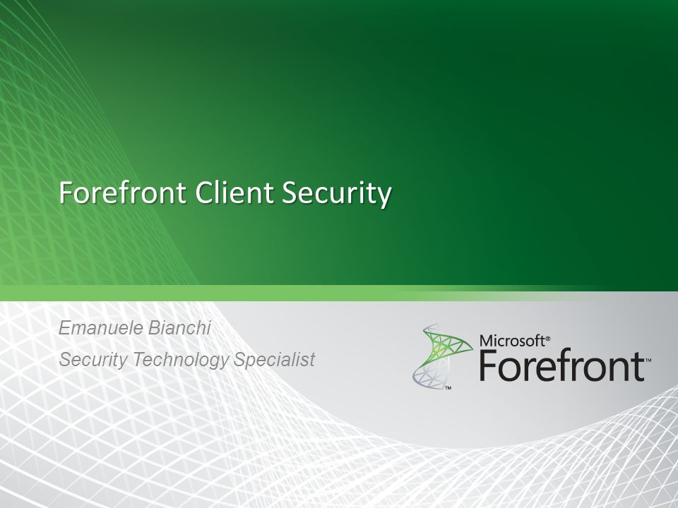 Forefront Client Security Emanuele Bianchi Security Technology Specialist