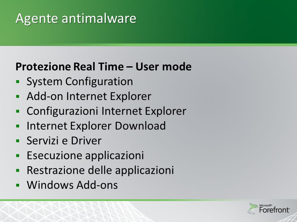Agente antimalware Protezione Real Time – User mode System Configuration Add-on Internet Explorer Configurazioni Internet Explorer Internet Explorer D