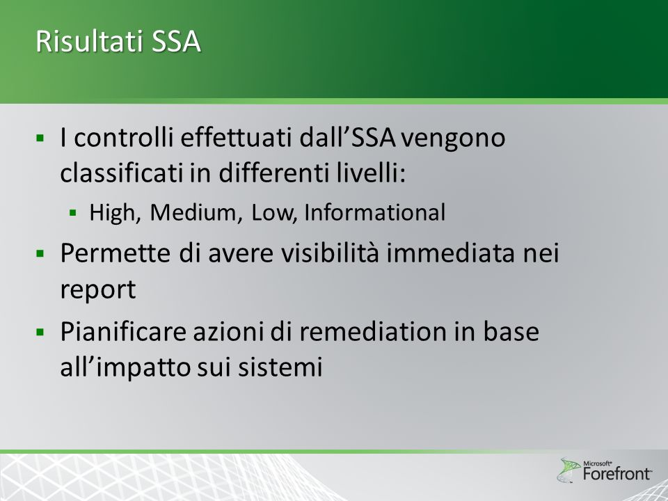 Risultati SSA I controlli effettuati dallSSA vengono classificati in differenti livelli: High, Medium, Low, Informational Permette di avere visibilità immediata nei report Pianificare azioni di remediation in base allimpatto sui sistemi