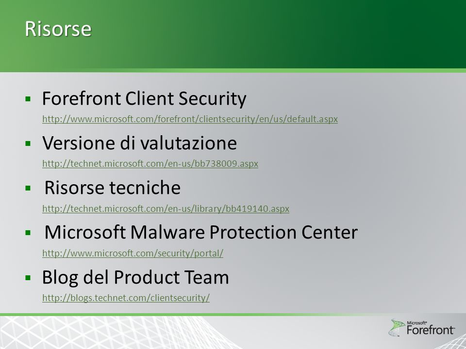 Risorse Forefront Client Security http://www.microsoft.com/forefront/clientsecurity/en/us/default.aspx Versione di valutazione http://technet.microsof