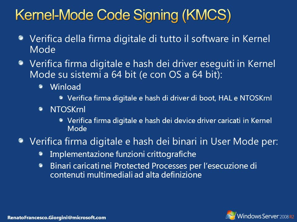RenatoFrancesco.Giorgini@microsoft.com Verifica della firma digitale di tutto il software in Kernel Mode Verifica firma digitale e hash dei driver ese