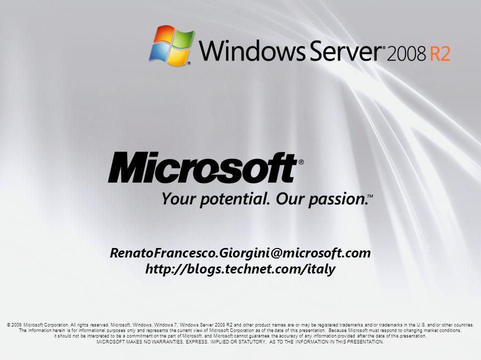 RenatoFrancesco.Giorgini@microsoft.com http://blogs.technet.com/italy © 2009 Microsoft Corporation. All rights reserved. Microsoft, Windows, Windows 7