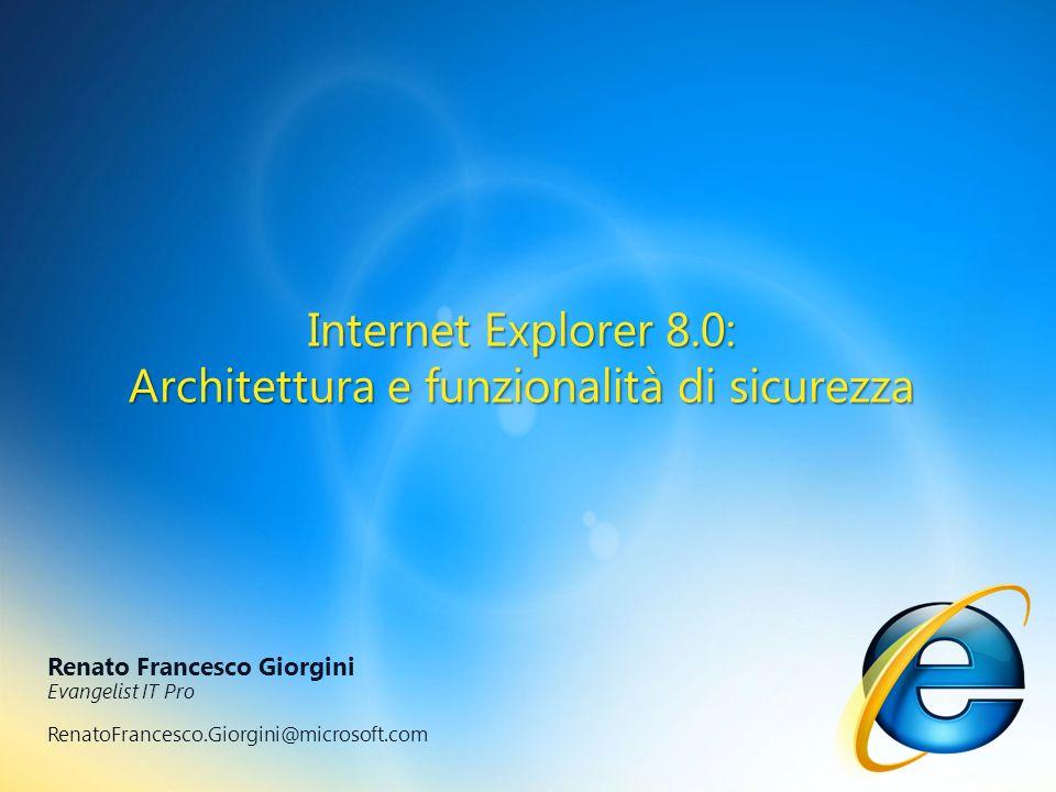 Internet Explorer 8.0: Architettura e funzionalità di sicurezza Renato Francesco Giorgini Evangelist IT Pro RenatoFrancesco.Giorgini@microsoft.com