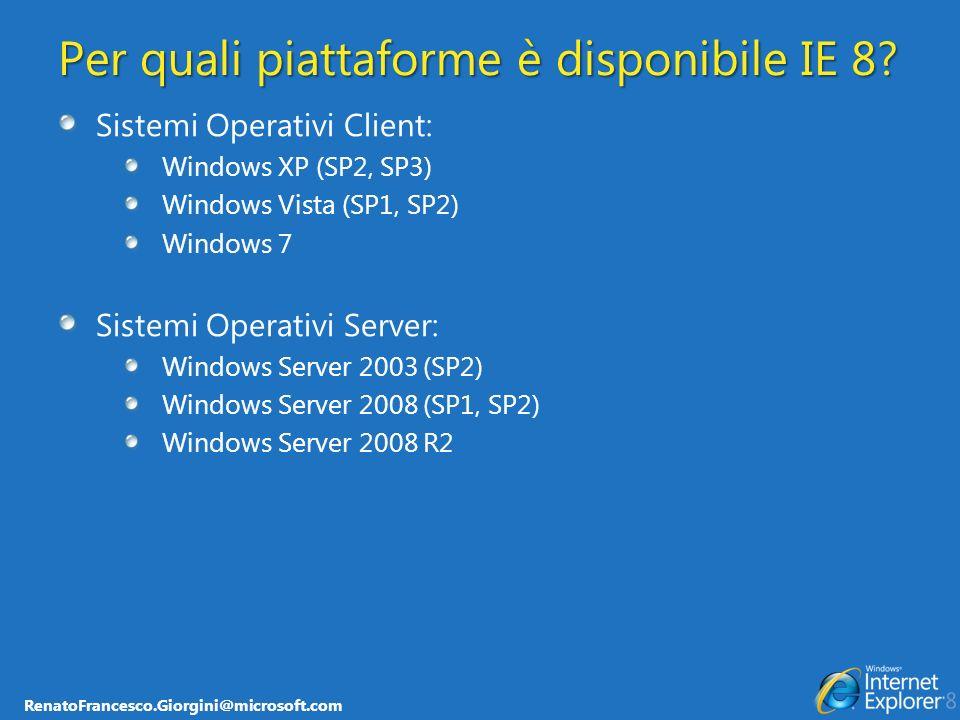 RenatoFrancesco.Giorgini@microsoft.com Per quali piattaforme è disponibile IE 8.