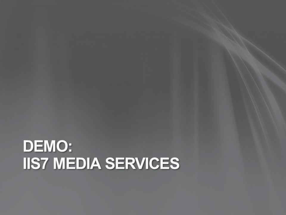 DEMO: IIS7 MEDIA SERVICES