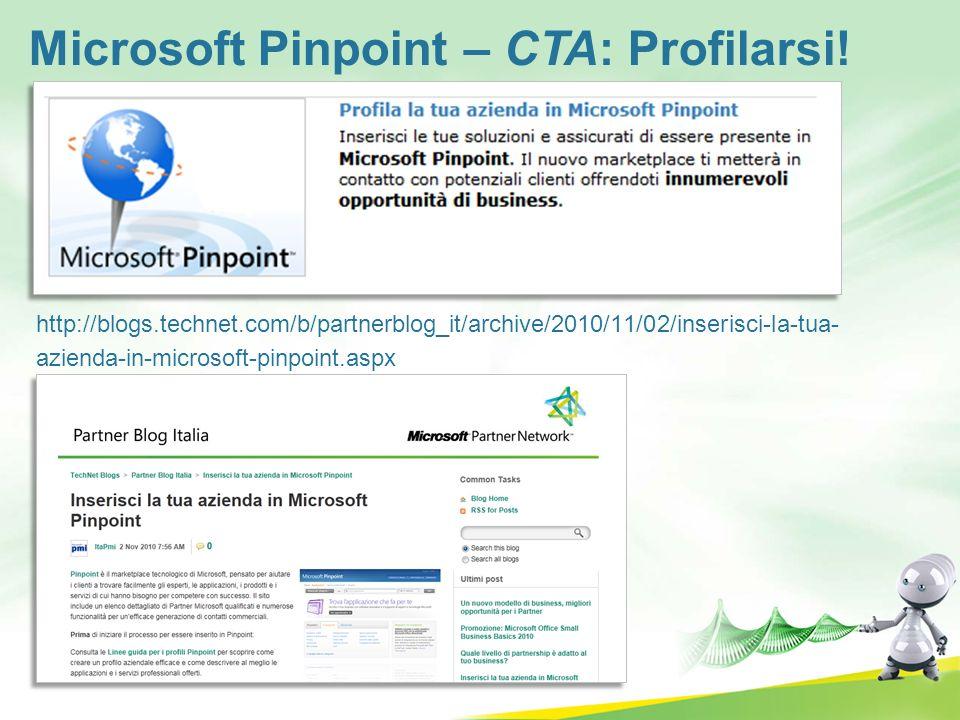 http://blogs.technet.com/b/partnerblog_it/archive/2010/11/02/inserisci-la-tua- azienda-in-microsoft-pinpoint.aspx Microsoft Pinpoint – CTA: Profilarsi
