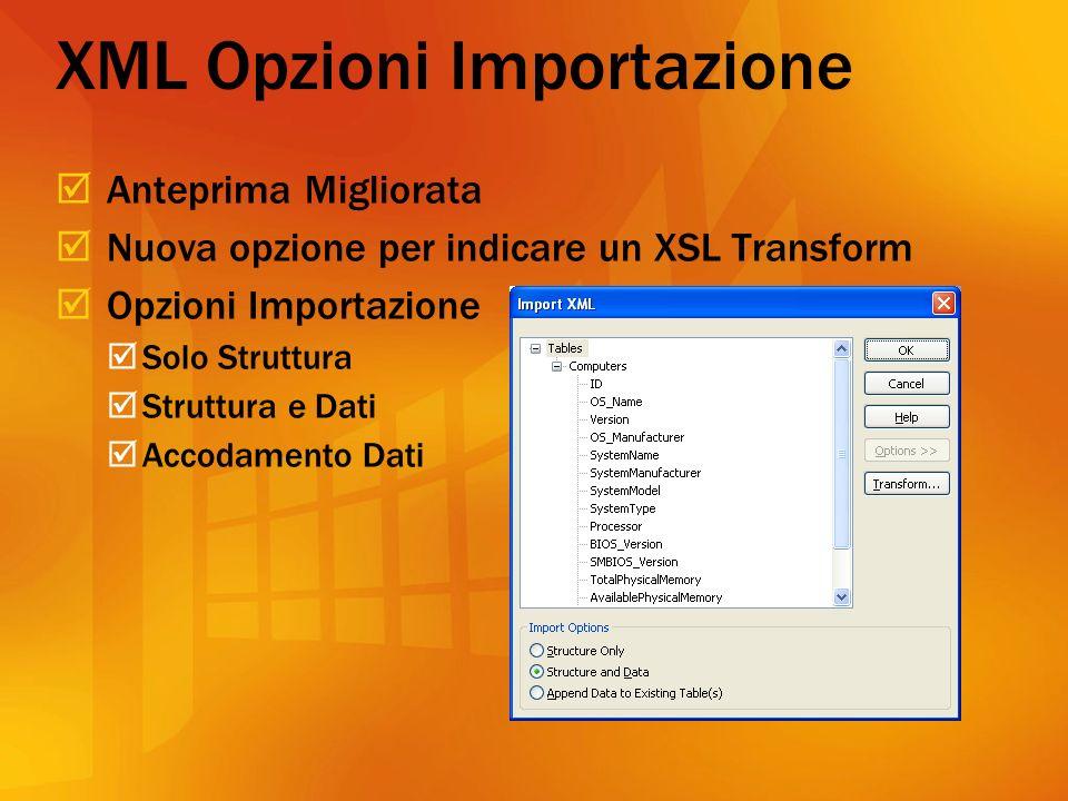 XML Opzioni Importazione Anteprima Migliorata Nuova opzione per indicare un XSL Transform Opzioni Importazione Solo Struttura Struttura e Dati Accodamento Dati