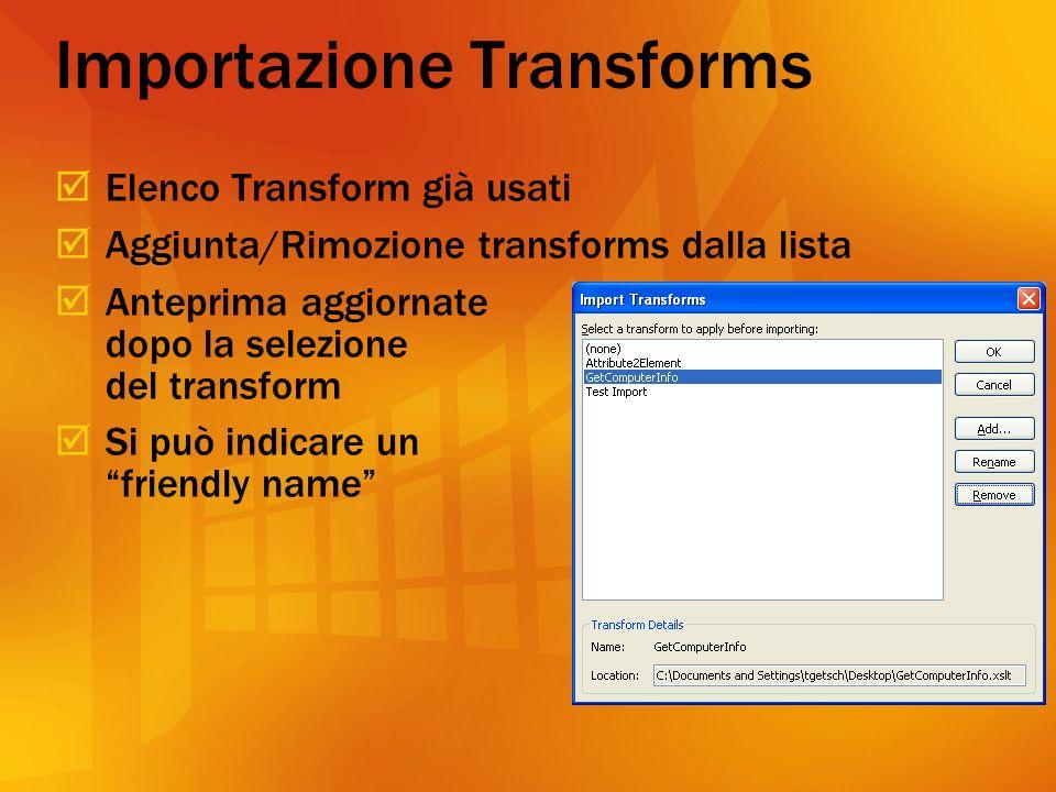 Importazione Transforms Elenco Transform già usati Aggiunta/Rimozione transforms dalla lista Anteprima aggiornate dopo la selezione del transform Si può indicare un friendly name
