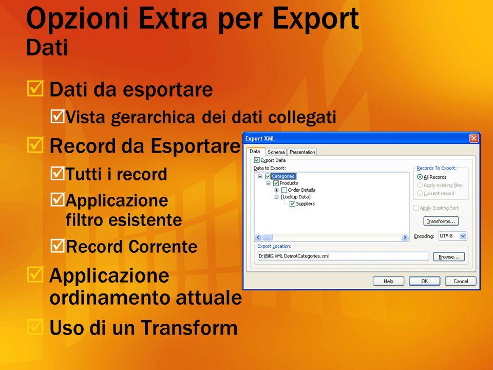 Dati da esportare Vista gerarchica dei dati collegati Record da Esportare Tutti i record Applicazione filtro esistente Record Corrente Applicazione ordinamento attuale Uso di un Transform Opzioni Extra per Export Dati