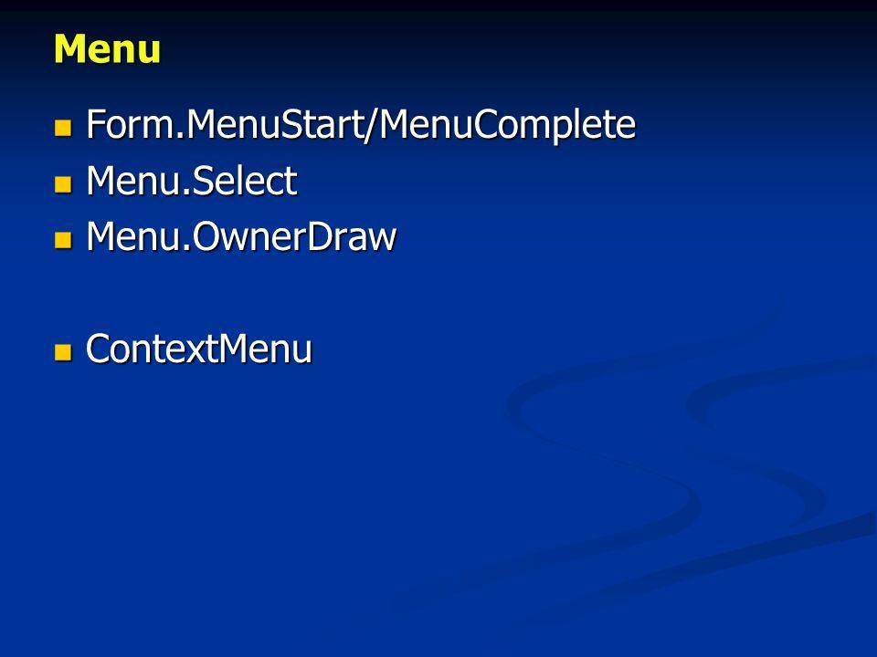 Menu Form.MenuStart/MenuComplete Form.MenuStart/MenuComplete Menu.Select Menu.Select Menu.OwnerDraw Menu.OwnerDraw ContextMenu ContextMenu