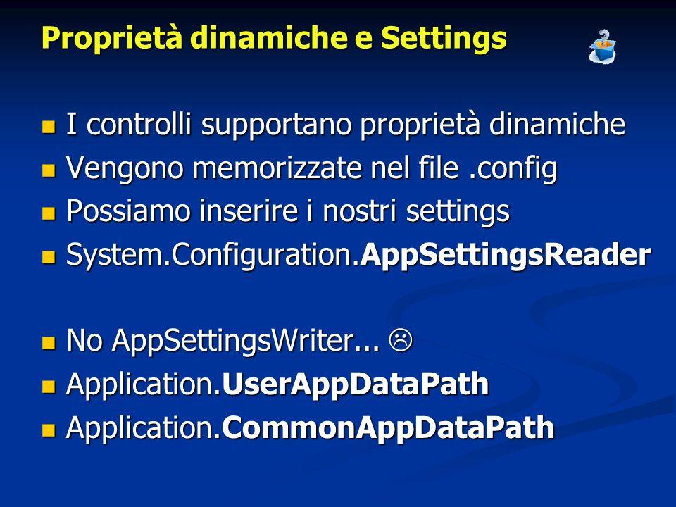 Proprietà dinamiche e Settings I controlli supportano proprietà dinamiche I controlli supportano proprietà dinamiche Vengono memorizzate nel file.conf