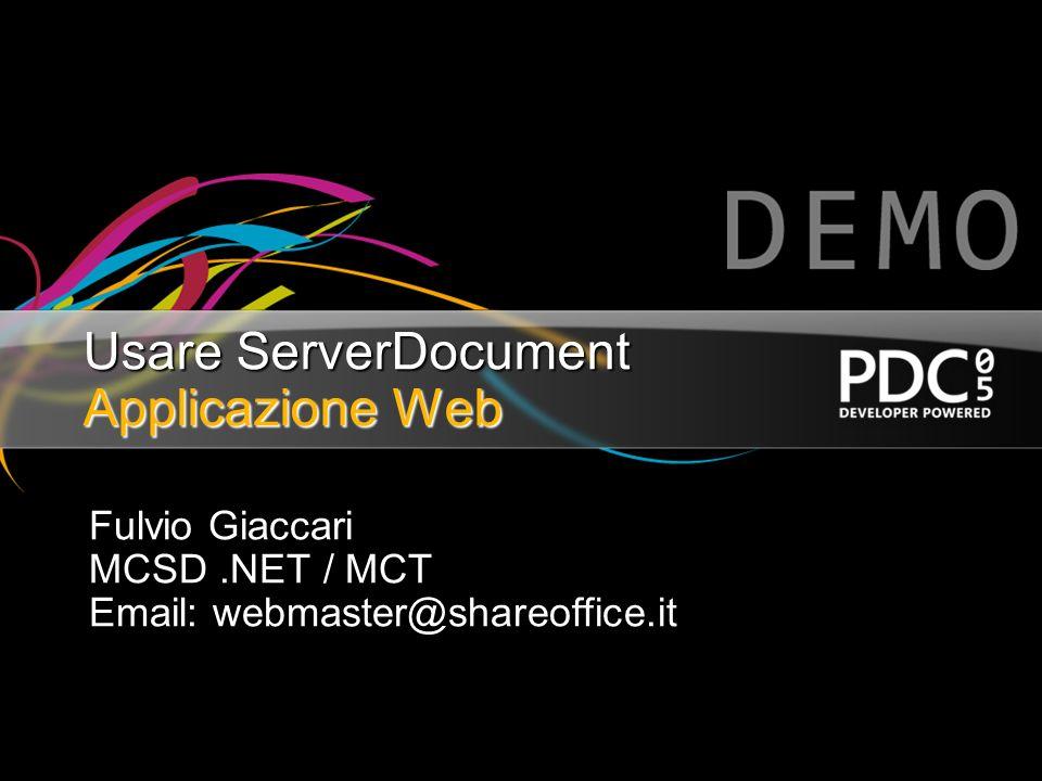 Usare ServerDocument Applicazione Web Fulvio Giaccari MCSD.NET / MCT Email: webmaster@shareoffice.it