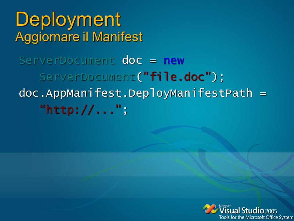Deployment Aggiornare il Manifest ServerDocument doc = new ServerDocument( file.doc ); ServerDocument( file.doc ); doc.AppManifest.DeployManifestPath = http://... ; http://... ;
