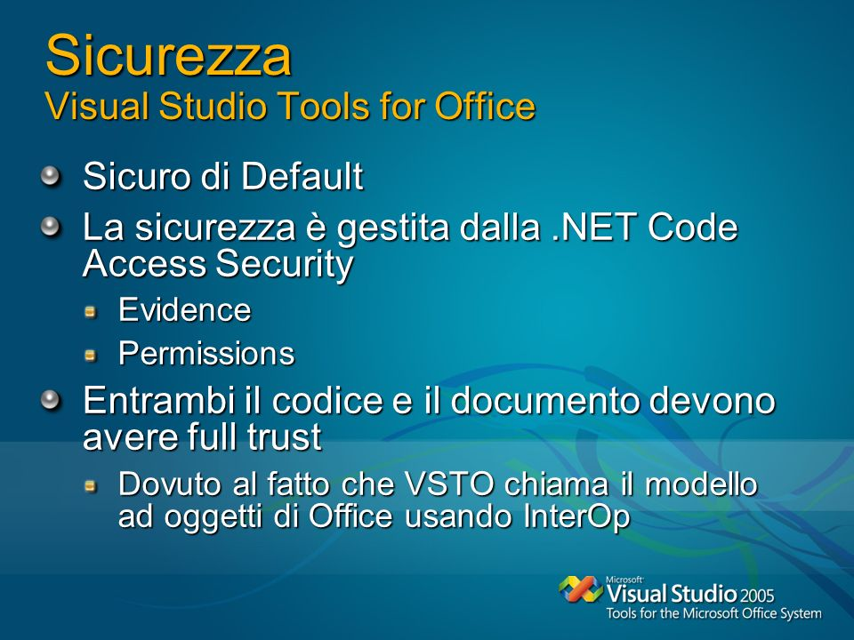 Sicurezza Visual Studio Tools for Office Sicuro di Default La sicurezza è gestita dalla.NET Code Access Security EvidencePermissions Entrambi il codic