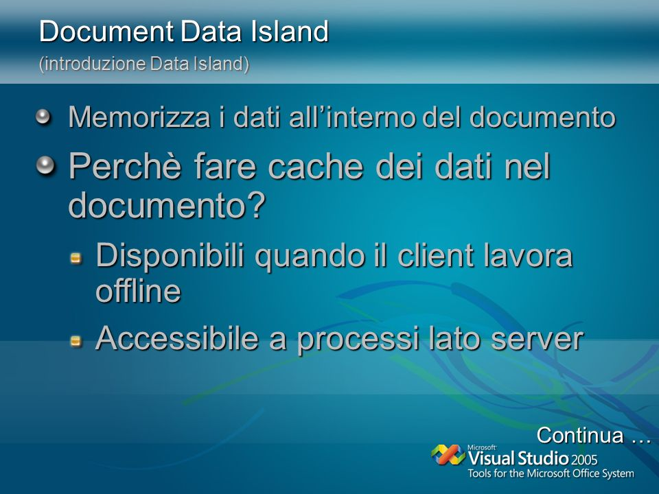 Document Data Island (introduzione Data Island) Memorizza i dati allinterno del documento Perchè fare cache dei dati nel documento.