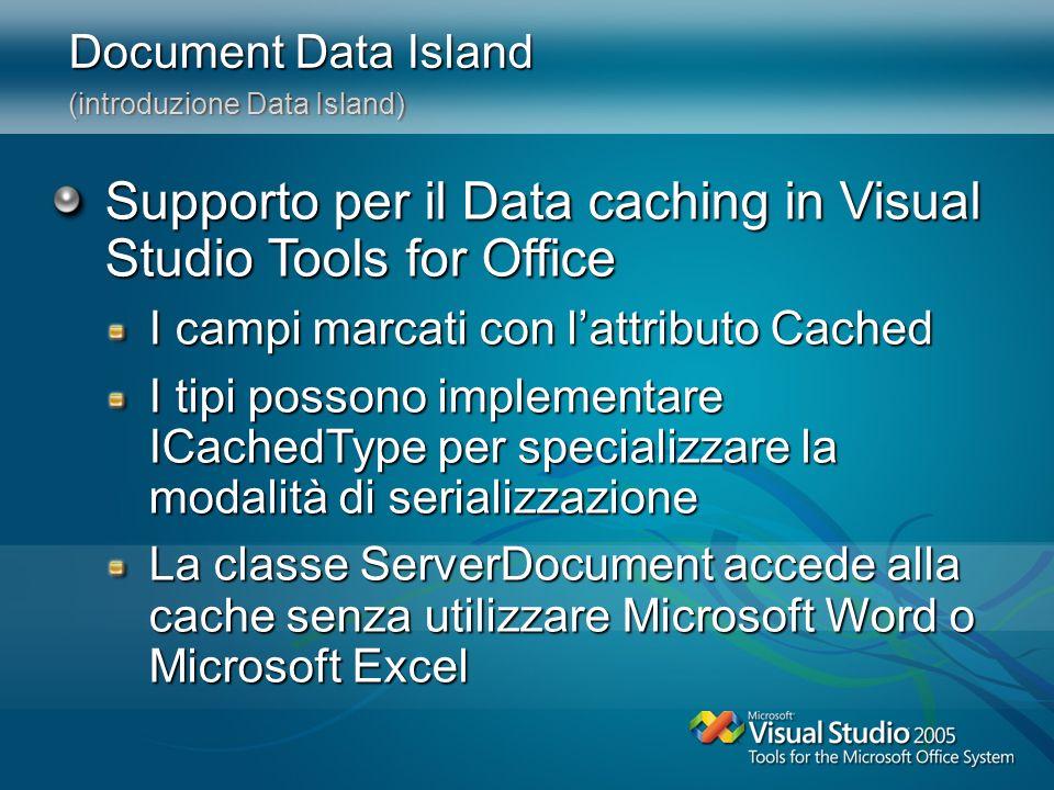 Document Data Island (introduzione Data Island) Supporto per il Data caching in Visual Studio Tools for Office I campi marcati con lattributo Cached I