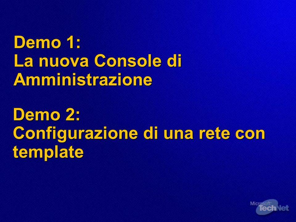 Demo 2: Configurazione di una rete con template Demo 1: La nuova Console di Amministrazione