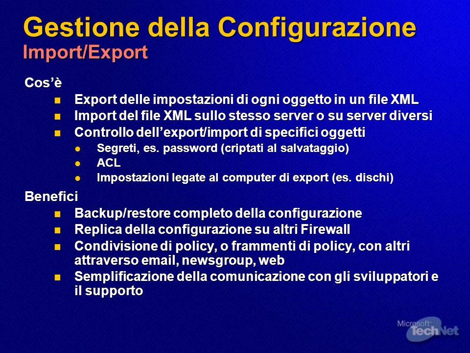 Gestione della Configurazione Import/Export Cosè Export delle impostazioni di ogni oggetto in un file XML Export delle impostazioni di ogni oggetto in un file XML Import del file XML sullo stesso server o su server diversi Import del file XML sullo stesso server o su server diversi Controllo dellexport/import di specifici oggetti Controllo dellexport/import di specifici oggetti Segreti, es.